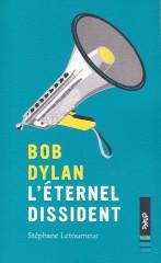 Bob Dylan l'éternel dissident, Bob Dylan, Stéphane Letourneur, Editions Oslo, Osaka music